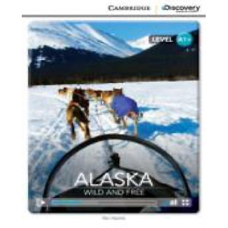 Alaska  Wild And Free High Beginning Book With Online Access  Cambridge Discovery Education Interactive Readers