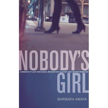 Nobody's Girl: A Memoir of Lost Innocence, Modern Day Slavery & Transformation (Guy To Girl Transformation)