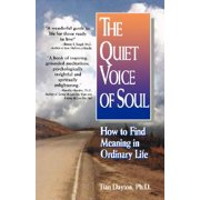 The Quiet Voice of Soul : How to Find Meaning in Ordinary Life