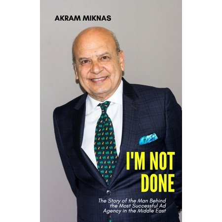 I'm Not Done: The Story of the Man Behind the Most Successful Ad Agency in the Middle East (Hardcover) ()