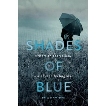 Shades Of Blue   Writers On Depression  Suicide  And Feeling Blue