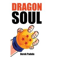 Dragon Soul : 30 Years of Dragon Ball Fandom