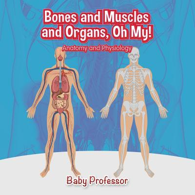 Bones and Muscles and Organs, Oh My! Anatomy and Physiology