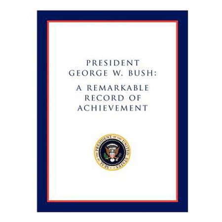 President George W  Bush  A Remarkable Record Of Achievement  Paperback   Aug