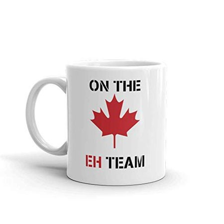 On The EH Team Canadian Funny Novelty Humor 11oz White Ceramic Glass Coffee Tea Mug