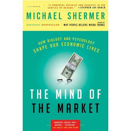 The Mind of the Market : How Biology and Psychology Shape Our Economic