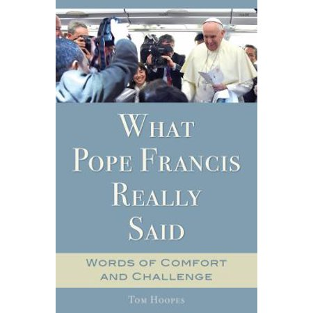 What Pope Francis Really Said  Words Of Comfort And Challenge