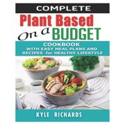 Complete Plant-Based on a budget Cookbook: With Easy Meal Plans and Recipes for Healthy Lifestyle. (Paperback)
