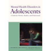 Mental Health Disorders in Adolescents : A Guide for Parents, Teachers, and Professionals