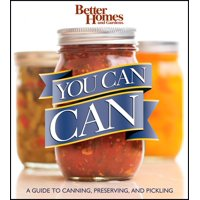 Better Homes and Gardens You Can Can : A Guide to Canning, Preserving, and Pickling