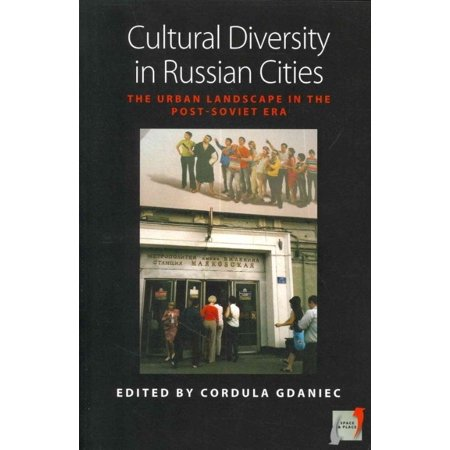 Russian Landscape - Cultural Diversity in Russian Cities : The Urban Landscape in the Post-Soviet Era