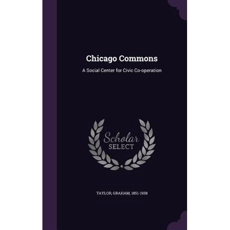 Chicago Commons : A Social Center for Civic Co-Operation ()