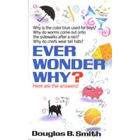 Ever Wonder Why? : Here Are the Answers!