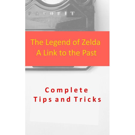 The Legend of Zelda A Link to the Past Complete Tips and Tricks - (Snes Zelda A Link To The Past Walkthrough)