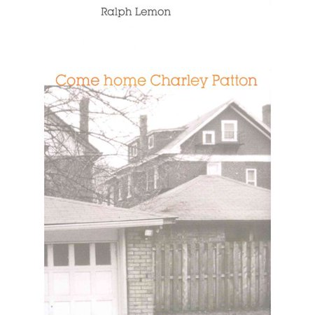 Come Home Charley Patton by