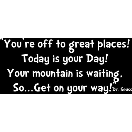 Youre Off To Great Places Today Is Your Day Dr Seuss