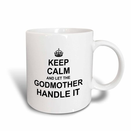 3dRose Keep Calm and let the Godmother Handle it - fun funny godparent gift - Ceramic Mug, 11-ounce