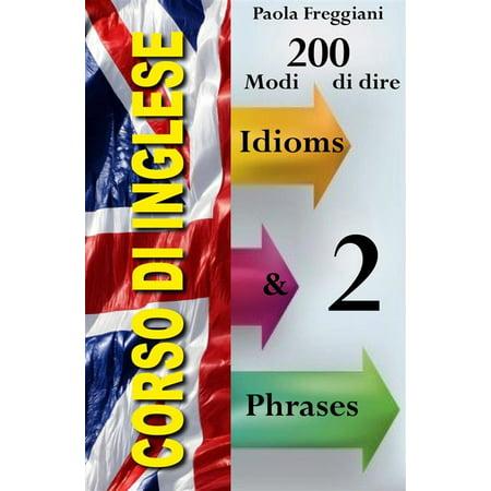 Corso di Inglese: 200 Modi di dire - Idioms & Phrases (Volume 2) - (Schiit Modi 2 Vs Modi 2 Uber)