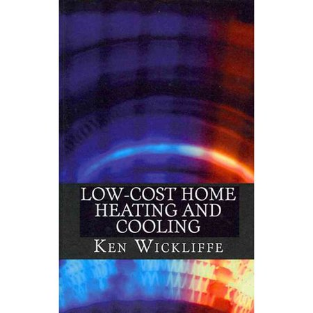 Low-Cost Home Heating and Cooling: Save Money, Reduce Energy Usage and Live