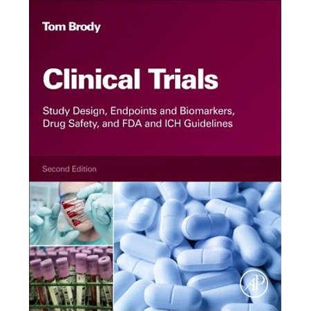 Clinical Trials : Study Design, Endpoints and Biomarkers, Drug Safety, and FDA and Ich