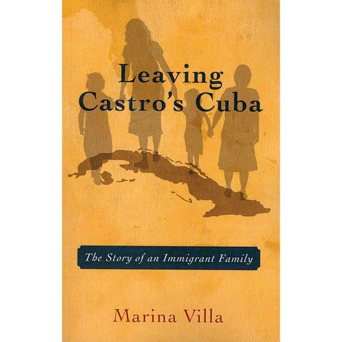 Leaving Castro's Cuba: The Story of an Immigrant Family