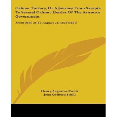 Calmuc Tartary  Or A Journey From Sarepta To Several Calmuc Hordes Of The Astracan Government  From May 26 To August 21  1823  1831