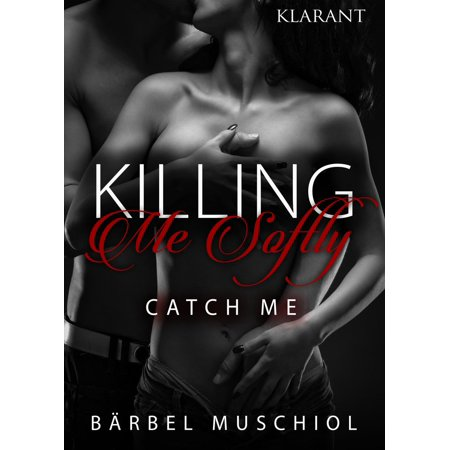 Killing Me Softly. Catch Me - eBook (Best Way To Catch And Kill Fruit Flies)