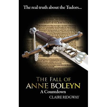 The Fall of Anne Boleyn : A Countdown