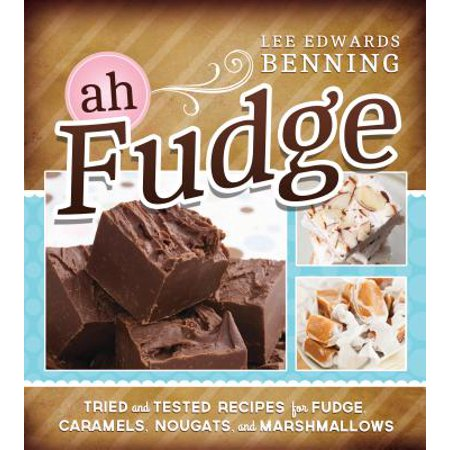Ah Fudge : Tried and Tested Recipes for Fudge, Caramels, Nougats, and Marshmallows