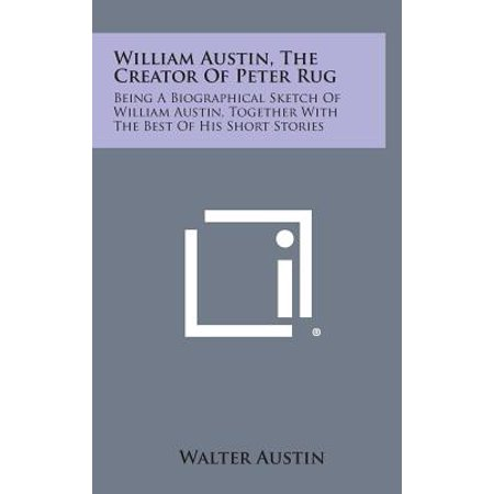 William Austin, the Creator of Peter Rug : Being a Biographical Sketch of William Austin, Together with the Best of His Short