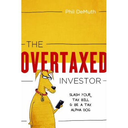 The Overtaxed Investor  Slash Your Tax Bill   Be A Tax Alpha Dog