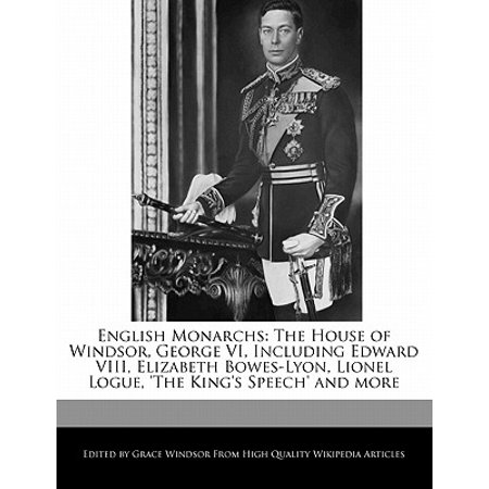 English Monarchs : The House of Windsor, George VI, Including Edward VIII, Elizabeth Bowes-Lyon, Lionel Logue, 'The King's Speech' and (King George Vi Speech September 3 1939)
