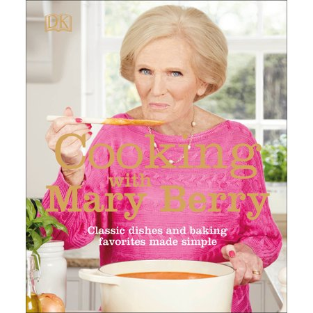 Cooking with Mary Berry : Classic Dishes and Baking Favorites Made Simple ()