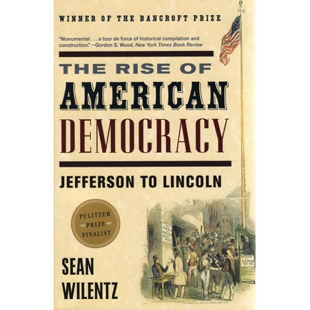 The Rise of American Democracy : Jefferson to Lincoln (Lincoln Rd)