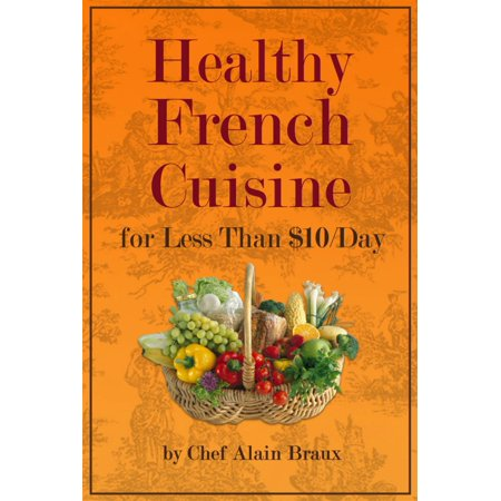 Healthy French Cuisine for Less Than $10/Day - eBook