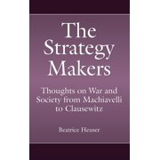 Praeger Security International: The Strategy Makers (Hardcover)