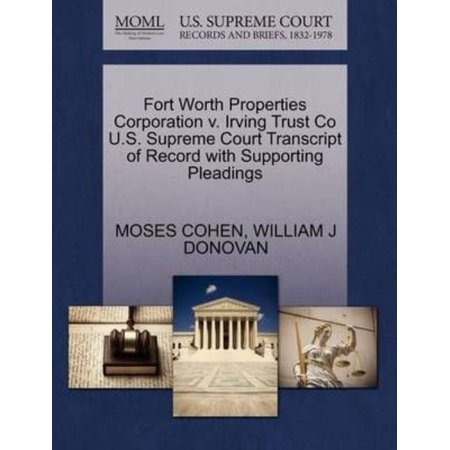 Fort Worth Properties Corporation V  Irving Trust Co U S  Supreme Court Transcript Of Record With Supporting Pleadings