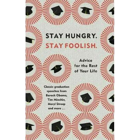Stay Hungry. Stay Foolish. (Stay Hungry Stay Foolish Whole Earth Catalog)