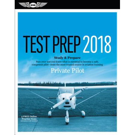 Private Pilot Test Prep 2018 : Study & Prepare: Pass Your Test and Know What Is Essential to Become a Safe, Competent Pilot from the Most Trusted Source in Aviation