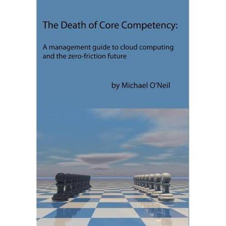 The Death of Core Competency: A Management Guide to Cloud Computing and the Zero Friction Future -