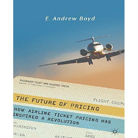 The Future Of Pricing  How Airline Ticket Pricing Has Inspired A Revolution