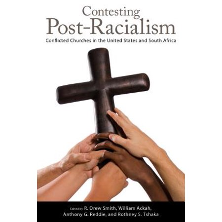 Contesting Post-Racialism : Conflicted Churches in the United States and South (Similarities Between South Africa And United States)