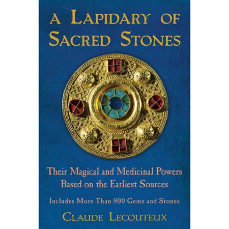 A Lapidary Of Sacred Stones  Their Magical And Medicinal Powers Based On The Earliest Sources