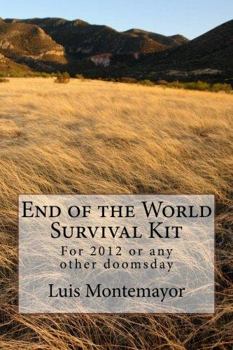 End of the World Survival Kit: For 2012 or Any Other Doomsday by