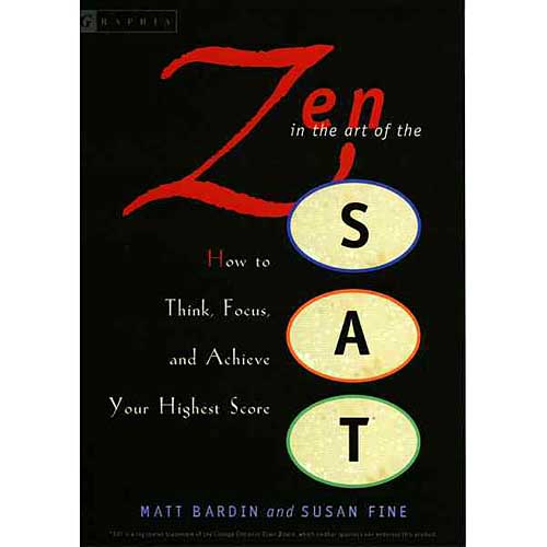 Zen In The Art Of The SAT: How To Think, Focus, And Achieve Your Highest Score