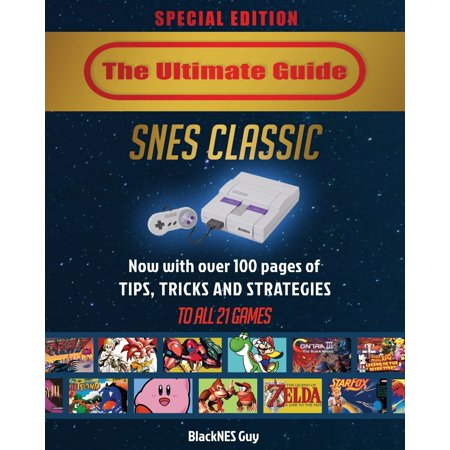 SNES Classic : The Ultimate Guide To The SNES Classic Edition: Tips, Tricks and Strategies To All 21 (Knights Of The Old Republic Strategy Guide)