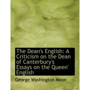 The Dean's English : A Criticism on the Dean of Canterbury's Essays on the Queen' English (Large Print Edition)