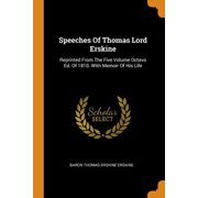 Speeches of Thomas Lord Erskine: Reprinted from the Five Volume Octavo Ed. of 1810. with Memoir of His Life Paperback