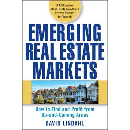 Emerging Real Estate Markets : How to Find and Profit from Up-And-Coming