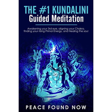 The #1 Kundalini Guided Meditation: Awakening your 3rd eye, Aligning your Chakra, Finding your Rising Primal Energy, and Healing the Soul -